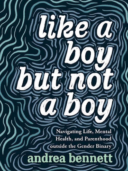 Like a Boy But Not a Boy: Navigating Life, Mental Health, and Parenthood...