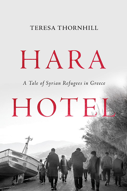 Hara Hotel: A Tale of Syrian Refugees in Greece by Teresa Thornhill