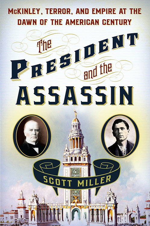 President and the Assassin: McKinley, Terror, and Empire at the Dawn...