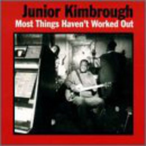 "Junior Kimbrough, ""Most Things Haven't Worked Out"""
