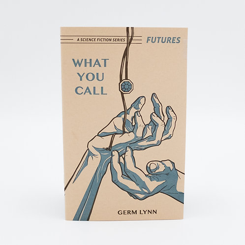 What You Call (Futures #5) by germ lynn