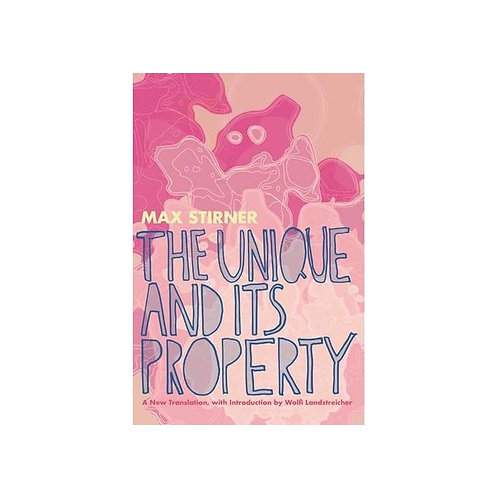 The Unique and Its Property by Max Stirner