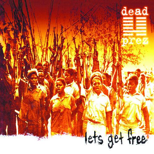 """Dead Prez, """"Let's Get Free"""""""