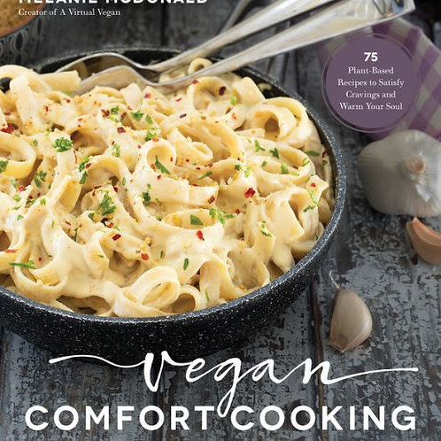 Vegan Comfort Cooking: 75 Plant-Based Recipes to Satisfy Cravings...