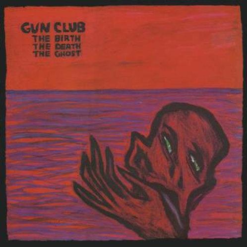 Gun Club, The Birth The Death The Ghost