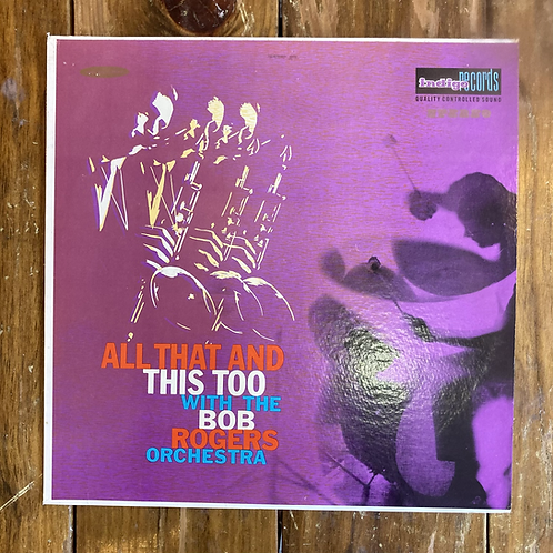 All This and All That Too with the Bob Rogers Orchestra
