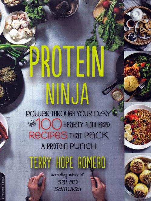Protein Ninja:  Power through Your Day with 100 Hearty Plant-Based Recipes...