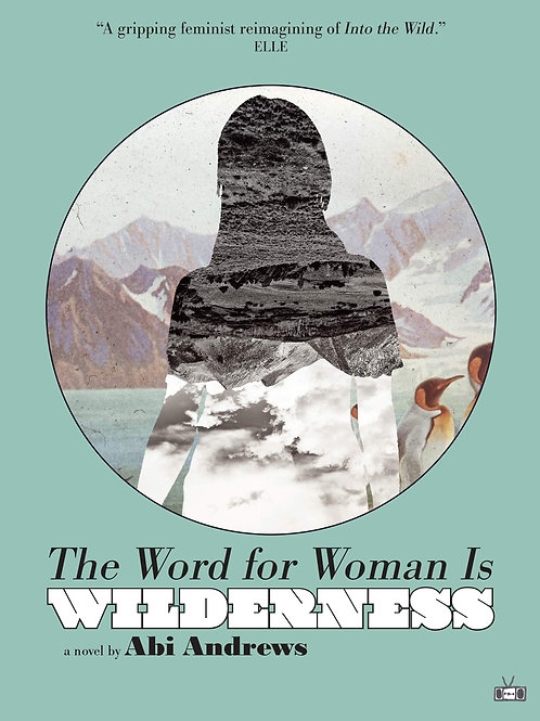 The Word for Woman Is Wilderness by Abi Andrews (used)