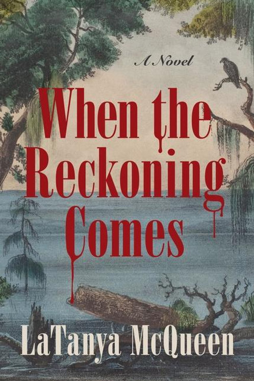 When the Reckoning Comes by LaTanya McQueen