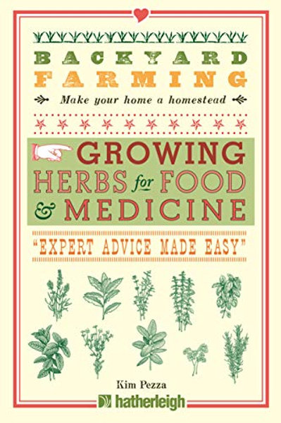 Backyard Farming: Growing Herbs for Food and Medicine by Kim Pezza
