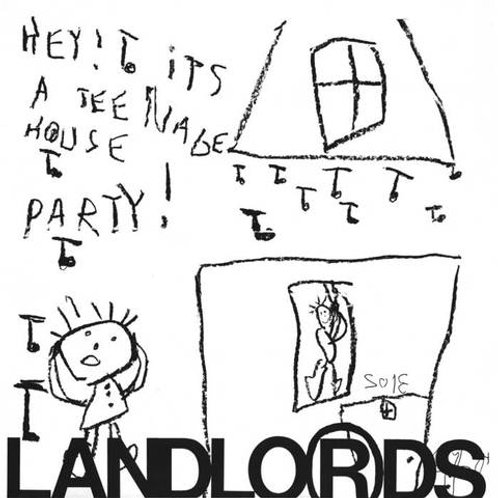 "The Landlords, ""Hey! It's a Teenage House Party!"""