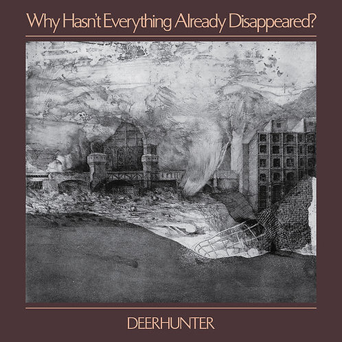 """Deerhunter, """"Why Hasn't Everything Already Disappeared?"""""""