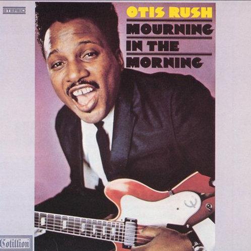 "Otis Rush, ""Mourning in the Morning"""