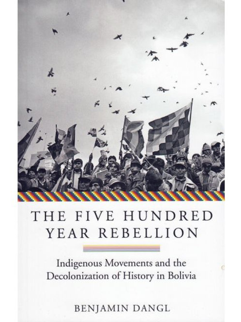 Five Hundred Year Rebellion: Indigenous Movements and the Decolonization...