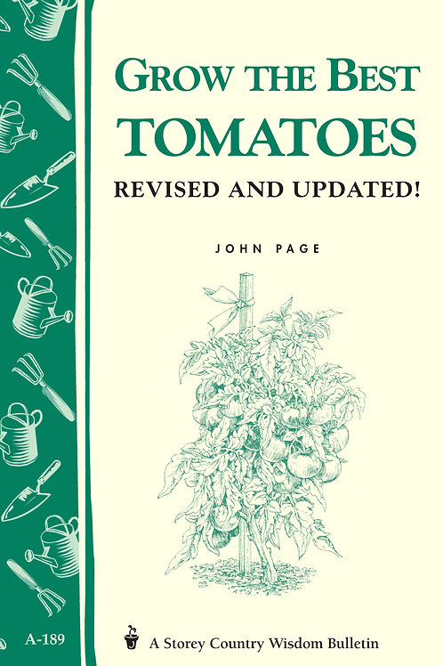Grow the Best Tomatoes (Storey's Country Wisdom Bulletin A-189)