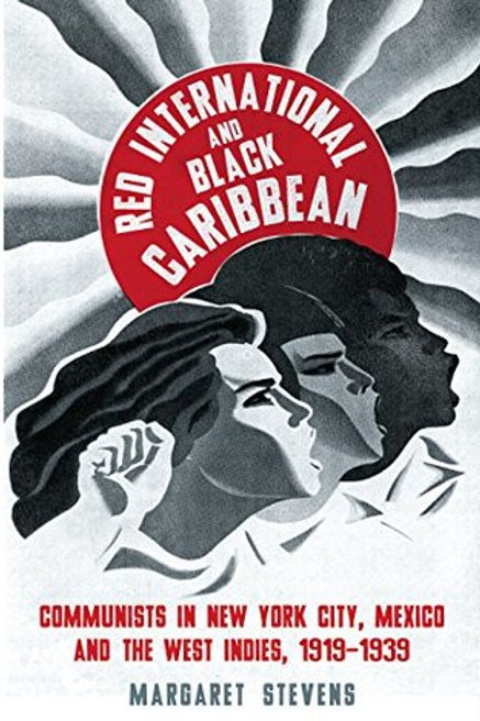 Red International and Black Caribbean: Communists in New York City, Mexico...