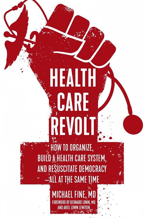 Health Care Revolt: How to Organize, Build a Health Care System...