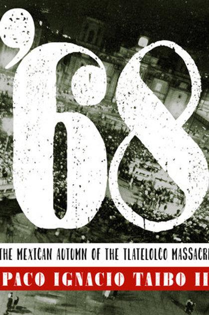 68: The Mexican Autumn of the Tlatelolco Massacre by Paco Ignacio Taibo II