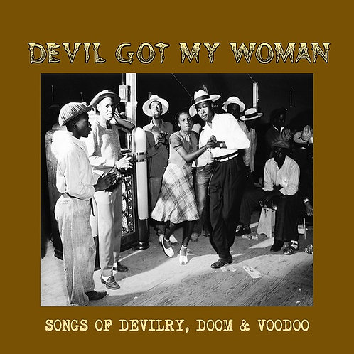 Various Artists, Devil Got My Woman: Songs of Devilry, Doom, & Voodoo