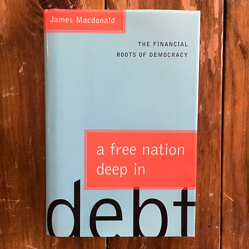 A Free Nation Deep in Debt: The Financial Roots of Democracy by James Macdonald