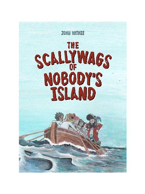 The Scallywags of Nobody's Island by John Withee