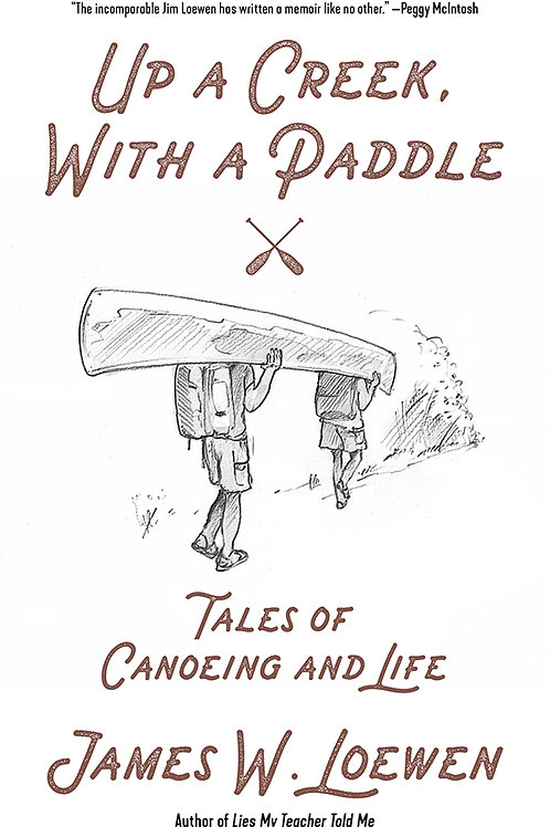 Up a Creek, with a Paddle: Tales of Canoeing and Life