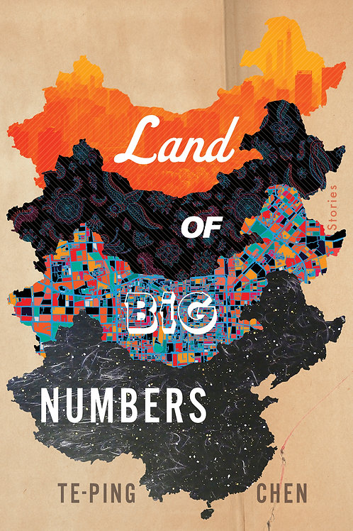 Land of Big Numbers: Stories by Te-Ping Chen