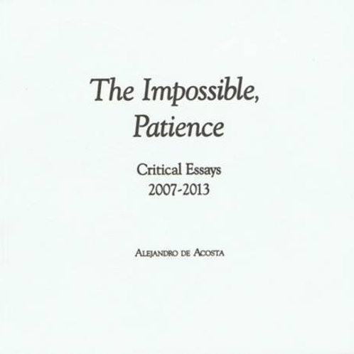 The Impossible, Patience: Critical Essays 2007-2013 by Alejandro de Acosta