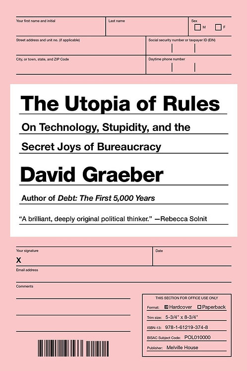 Utopia of Rules: On Technology, Stupidity, and the Secret Joys of Bureaucracy