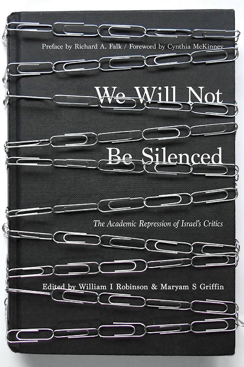 We Will Not Be Silenced: The Academic Repression of Israel's Critics (used)