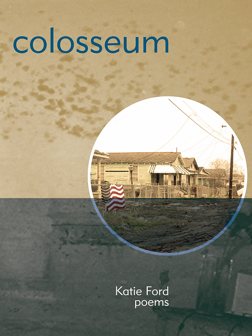Colosseum: Poems by Katie Ford (used)
