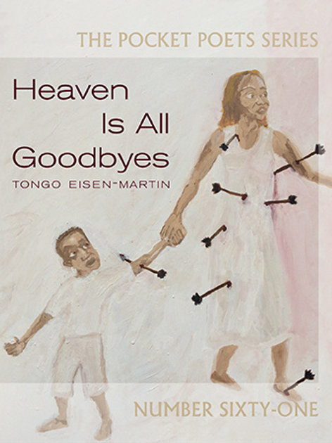Heaven Is All Goodbyes (Pocket Poets Series No. 61) by Tongo Eisen-Martin