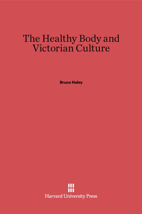 The Healthy Body and Victorian Culture by Bruce Haley (used)