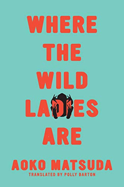 Where the Wild Ladies Are by Aoko Matsuda