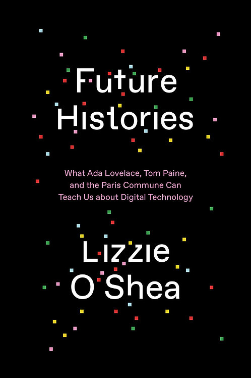 Future Histories: What Ada Lovelace, Tom Paine, & the Paris Commune Can Teach...