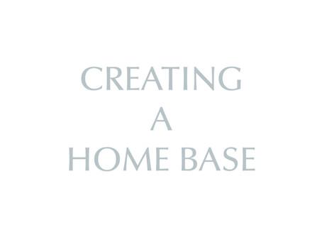 Create A Home Base