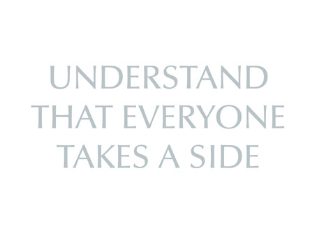 Understand That Everyone Takes a Side