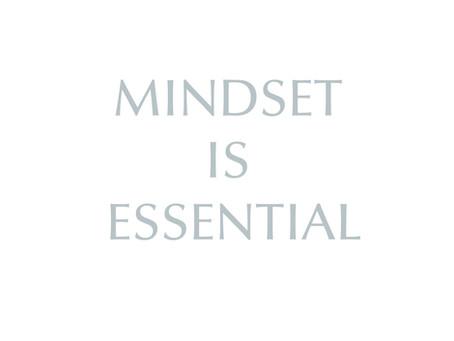 Mindset Is Essential