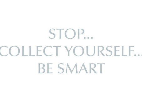 Stop... Collect Yourself... Be Smart