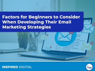 Factors for Beginners to Consider When Developing Their Email Marketing Strategies