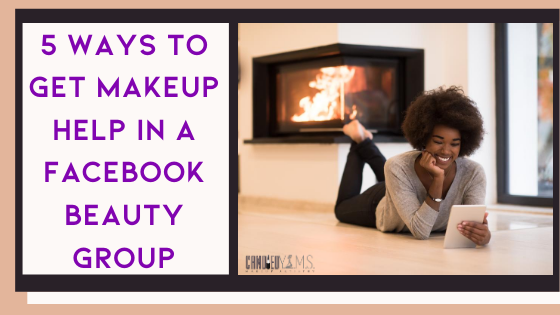 5 Ways to Get Help with Makeup in a Facebook Beauty Group