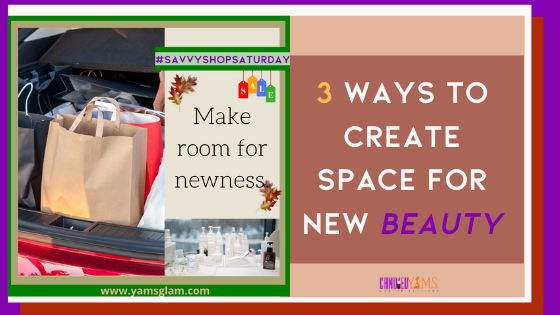 3 Ways to Create Space for New Beauty