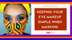 Keeping Your Eye Makeup Simple when Masking