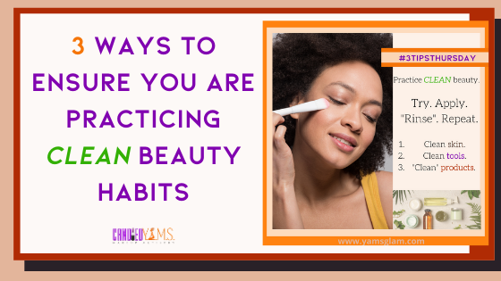 3 Ways to Ensure You Are Practicing Clean Beauty Habits