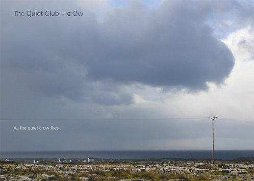 The Quiet Club + crOw — as the quiet crow flies