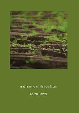 Karen Power — is it raining while you listen
