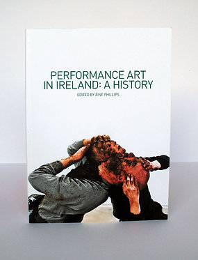 Áine Phillips — Performance Art in Ireland: A History