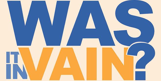 Was it in vain?