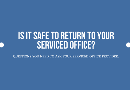 Is It Safe To Return To Your Serviced Office?