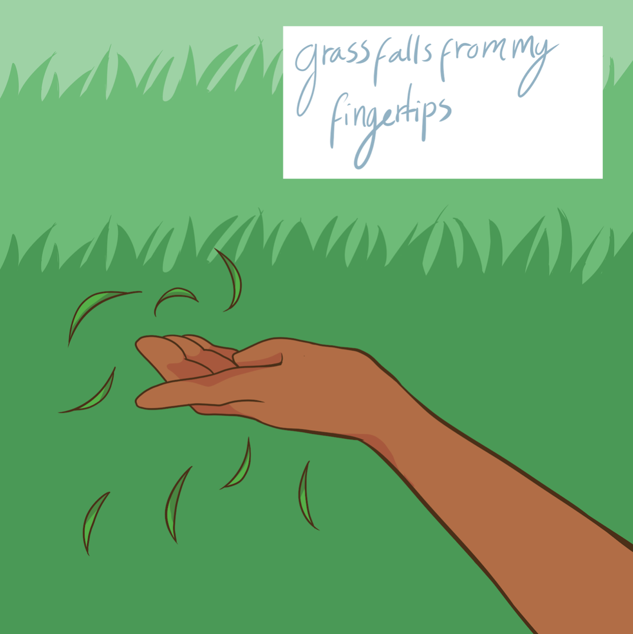 Grass falls from my fingertips